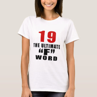 "19 THE ULTIMATE ""F"" WORD T-Shirt"