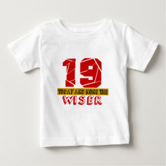 19 Today And None The Wiser Baby T-Shirt