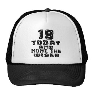 19 Today And None The Wiser Trucker Hat