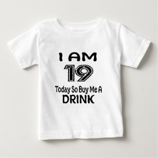 19 Today So Buy Me A Drink Baby T-Shirt