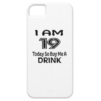19 Today So Buy Me A Drink iPhone 5 Cases