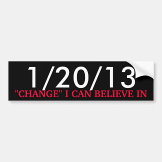 "1/20/13, ""CHANGE"" I CAN BELIEVE IN BUMPER STICKER"