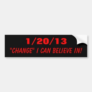 "1/20/13, ""CHANGE"" I CAN BELIEVE IN! BUMPER STICKER"