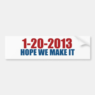 1-20-2013 hope we make it bumper sticker