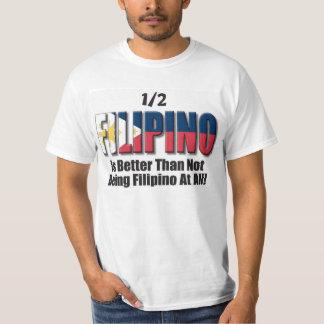 1/2 Filipino is better than not being Filipino T-Shirt
