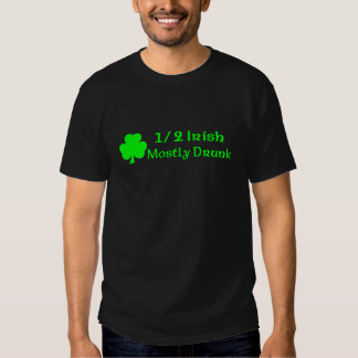 1/2 Irish Mostly Drunk T Shirt
