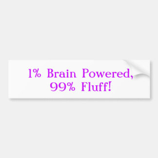 1% Brain Powered, 99% Fluff! Bumper Sticker
