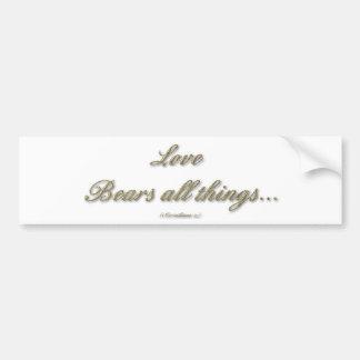 1 Corinthians 13 - Love Bears All Things Bumper Sticker