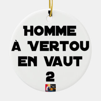 1 MAN WITH VERTOU IS WORTH 2 of THEM - Word games Ceramic Ornament