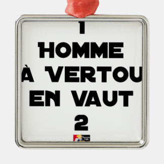 1 MAN WITH VERTOU IS WORTH 2 of THEM - Word games Metal Ornament