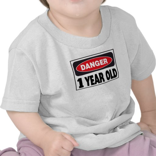 1 Year Old Danger Sign Tshirts