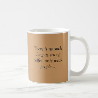 1coffee-med, There is no such thing as strong c... Coffee Mug