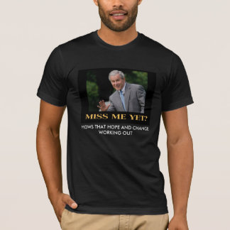 1miss_me_yet, HOWS THAT HOPE AND CHANGE WORKING... T-Shirt