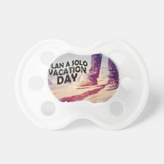 1st March - Plan A Solo Vacation Day Pacifier