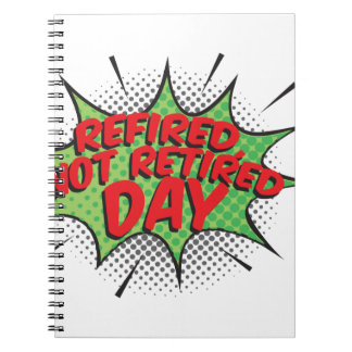 1st March - Refired, Not Retired Day Spiral Notebook