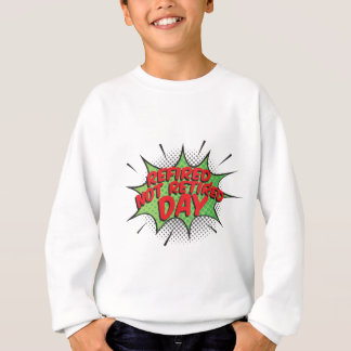 1st March - Refired, Not Retired Day Sweatshirt