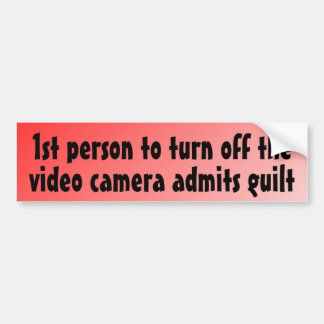 1st person to turn off the camera admits guilt car bumper sticker