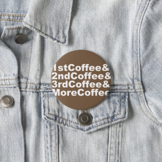 1stCoffee&2ndCoffee&3rdCoffee&MoreCoffee! (wht) 3 Inch Round Button