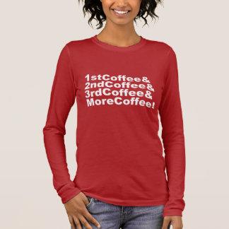1stCoffee&2ndCoffee&3rdCoffee&MoreCoffee! (wht) Long Sleeve T-Shirt