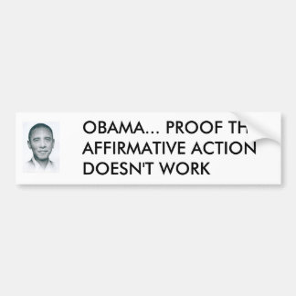 1zo9agx, OBAMA... PROOF THAT AFFIRMATIVE ACTION... Bumper Sticker