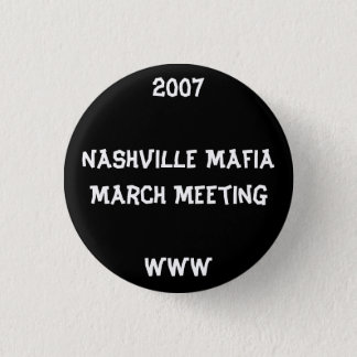 2007Nashville Mafia March MeetingWWW 1 Inch Round Button