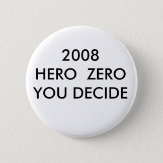 2008 HERO  ZEROYOU DECIDE 2 INCH ROUND BUTTON