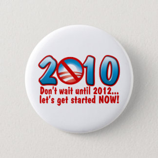 2010 Don't wait until 2012 (Anti Obama) 2 Inch Round Button