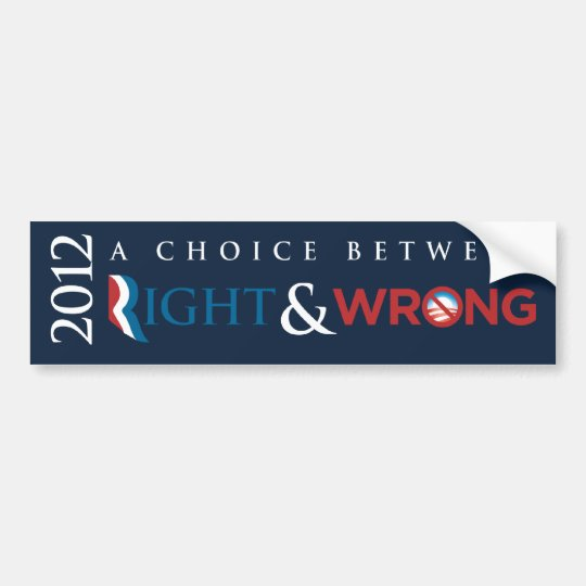 2012 - Choice Between Right (Romney) & Wrong (Obam Bumper Sticker
