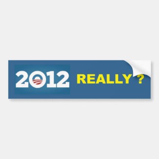 2012 REALLY ? BUMPER STICKER