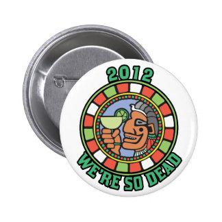 2012 We're So Dead 2 Inch Round Button
