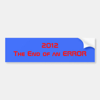 2012The End of an ERROR Bumper Sticker