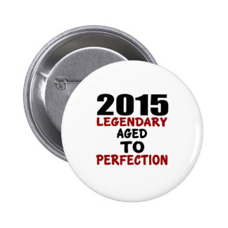 2015 LEGENDARY AGED TO PERFECTION 2 INCH ROUND BUTTON