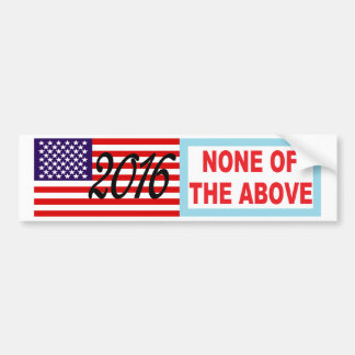 2016 NONE OF THE ABOVE Presidential Bumper Sticker