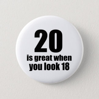 20 Is Great When You Look Birthday 2 Inch Round Button