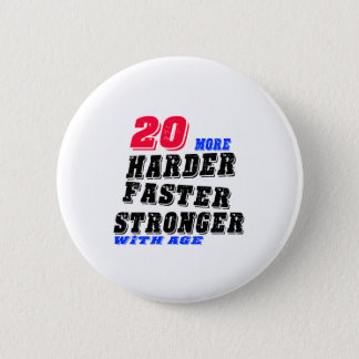 20 More Harder Faster Stronger With Age 2 Inch Round Button