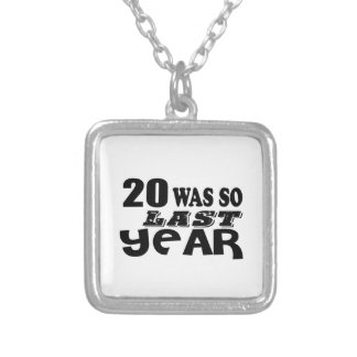 20 So Was So Last Year Birthday Designs Silver Plated Necklace