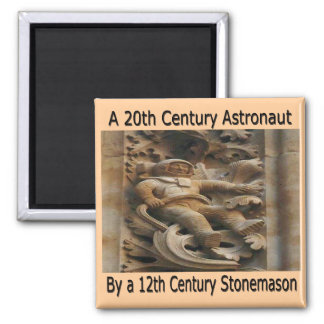 20th Century astronaut by 12th century stonemason Magnet