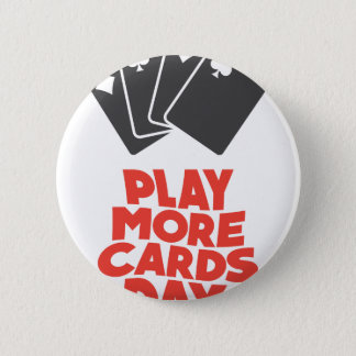 20th February - Play More Cards Day 2 Inch Round Button