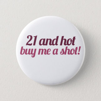 21 and hot buy me a shot 2 inch round button