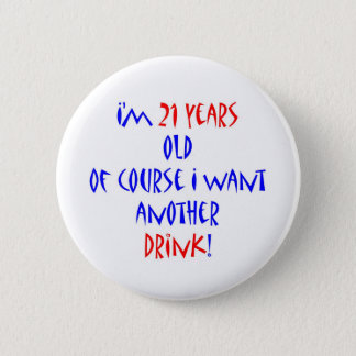 21 another drink 2 inch round button