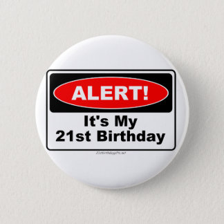 21 Birthday Gifts ALERT! Its My 21st Birthday 2 Inch Round Button