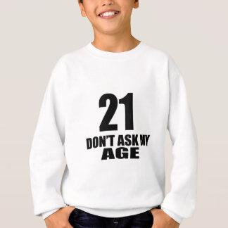 21 Do Not Ask My Age Birthday Designs Sweatshirt