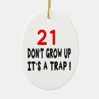 21 Don't Grow Up, It's A Trap Birthday Designs Ceramic Ornament
