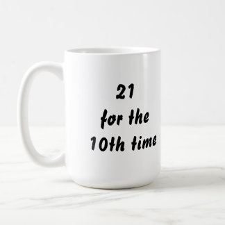 21 for the 10th time. 30th Birthday. Black White Coffee Mug