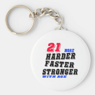 21 More Harder Faster Stronger With Age Keychain
