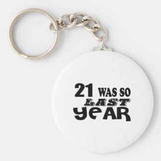 21 So Was So Last Year Birthday Designs Keychain