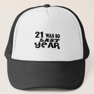 21 So Was So Last Year Birthday Designs Trucker Hat