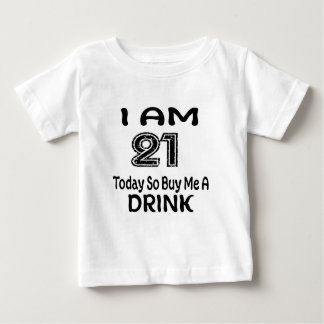 21 Today So Buy Me A Drink Baby T-Shirt