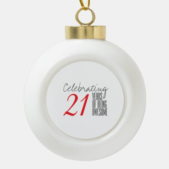 21 years of being awesome ceramic ball christmas ornament