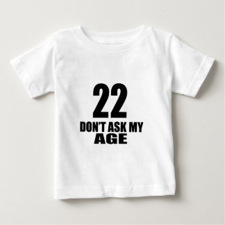 22 Do Not Ask My Age Birthday Designs Baby T-Shirt